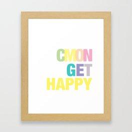 Cmon Get Happy Framed Art Print