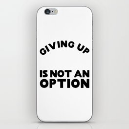Giving Up Is Not an Option iPhone Skin