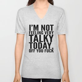 I'm Not Feeling Very Talky Today Off You Fuck Unisex V-Neck