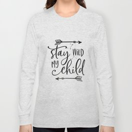 Stay Wild My Child, Calligraphy Print,Stay Wild Moon Child,Kids Room Decor,STAY WILD SIGN,Children Q Long Sleeve T-shirt