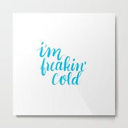 I'm freakin cold Metal Print