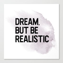 dream, but be realistic Canvas Print