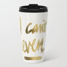 I Can't Even – Gold Ink Travel Mug