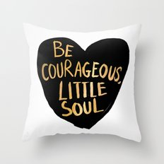 Be Courageous, Little Soul Throw Pillow