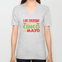 Live Everyday Like It's Cinco De Mayo Taco Tuesday Mexican Holiday Fiesta Pride Unisex V-Neck