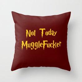 Not Today MuggleFucker Throw Pillow