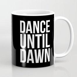 Dance Until Dawn Music Quote Coffee Mug