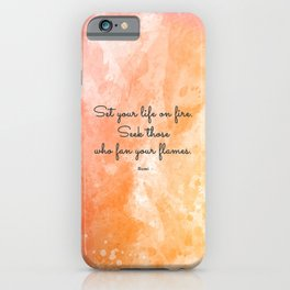 Set your life on fire. Seek those who fan your flames. - Rumi iPhone Case