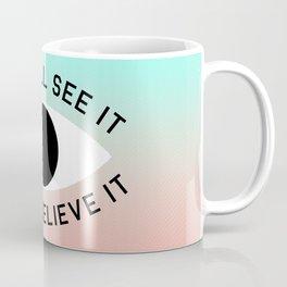BELIEVE IT Coffee Mug