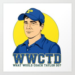 What Would Coach Taylor Do? Dillon Panthers Art Print