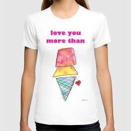 Love You More Than Ice Cream Pattern Humor Quote Food Illustration Love Painting T-shirt