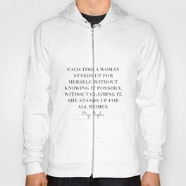 Each Time A Woman Stands Up for Herself … She Stands Up for All Women. -Maya Angelou Hoody