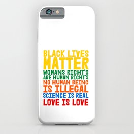Black Lives Matter Womans Rights are Humans Rights No Human Being is Illegal Science is Real Love is Love iPhone Case