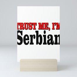 Trust Me, I'm Serbian Mini Art Print