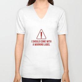 I Should Come With A Warning Label Unisex V-Neck