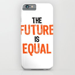 Social Justice Gift The Future is Equal Equality iPhone Case
