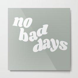 no bad days X Metal Print