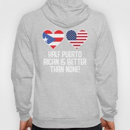 Half Puerto Rican Is Better Than None Hoody