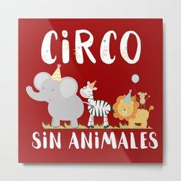 Circo sin animales - Animals don't belong in the circus Metal Print