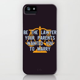 Be the Lawyer your parents wanted you to marry Version 2 iPhone Case