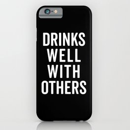 Drinks Well With Others Funny Quote iPhone Case