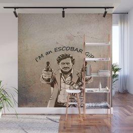 I`m an ESCOBAR GiRL Wall Mural