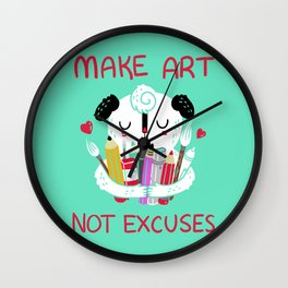Make Art Not Excuses Wall Clock