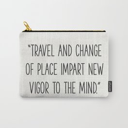 """Travel and change of place impart new vigor to the mind."" Seneca Carry-All Pouch"