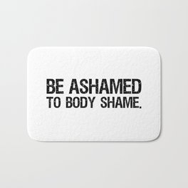Be Ashamed to Body Shame Bath Mat