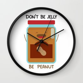 Don't be Jelly Be Peanut Wall Clock