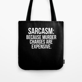 Sarcasm because murder charges are expensive Tote Bag