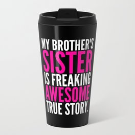 My Brother's Sister is Freaking Awesome True Story (Black - White - Pink) Travel Mug