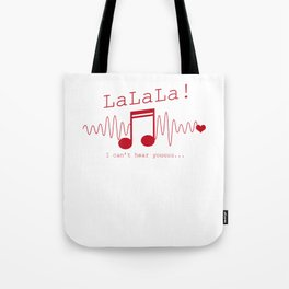 LaLaLa I Can't Hear You Sarcasm Music Note Sarcastic Song Lovers Gift Tote Bag