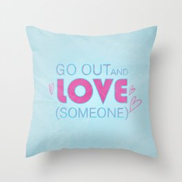 Go Out And Love Someone Throw Pillow