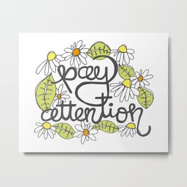 Pay Attention Metal Print