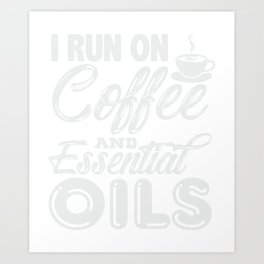 I Run On Coffee And Essential Oils Great Essential Oil Art Print
