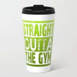 Straight Outta The Gym Travel Mug