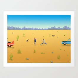 MEET ME IN THE DESERT AT HIGH NOON AND WE'LL SORT THIS OUT ONCE AND FOR ALL Art Print