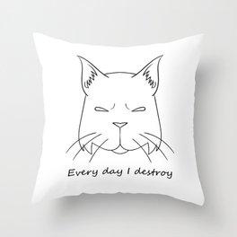 Everyday I destroy - black Throw Pillow