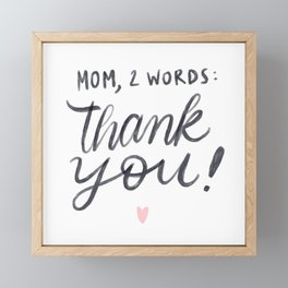 #ThankYou #Mom #mothersDay #mommy #momma Framed Mini Art Print