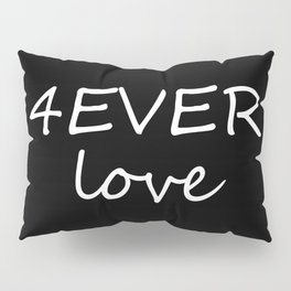 Forever Love 4EVER love Pillow Sham