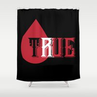 true blood Shower Curtains featuring True by Taylor Wilson Graphics