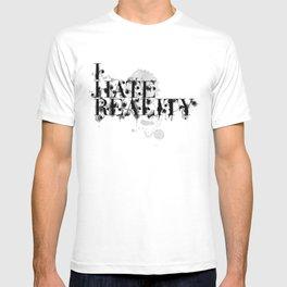 I hate reality T-shirt