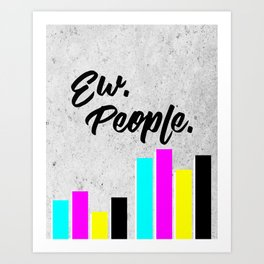 Ew. People. Typography Poster Art Print