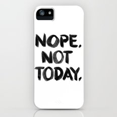 Nope. Not Today. [black lettering] iPhone (5, 5s) Slim Case