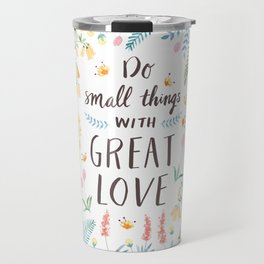 Do Small Things with Great Love Travel Mug