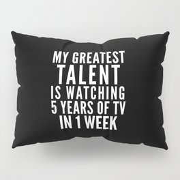 MY GREATEST TALENT IS WATCHING 5 YEARS OF TV IN 1 WEEK (Black & White) Pillow Sham