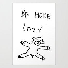 be more lazy Art Print