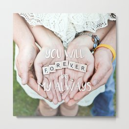 Quote - You will forever be my always Metal Print