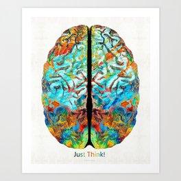 Colorful Brain Art - Just Think - By Sharon Cummings Art Print